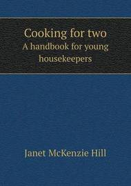 Cooking for Two a Handbook for Young Housekeepers by Janet McKenzie Hill