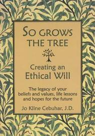 So Grows the Tree - Creating an Ethical Will by Jo Kline Cebuhar