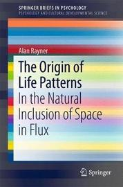 The Origin of Life Patterns by Alan Rayner