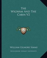 The Wigwam and the Cabin V2 by William Gilmore Simms