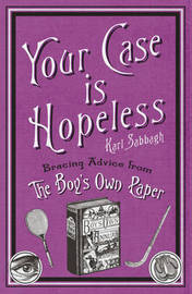 "Your Case is Hopeless: Bracing Advice from the ""Boy's Own Paper"" by Karl Sabbagh image"