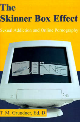The Skinner Box Effect: Sexual Addiction and Online Pornography by Dr Tom M Grundner image