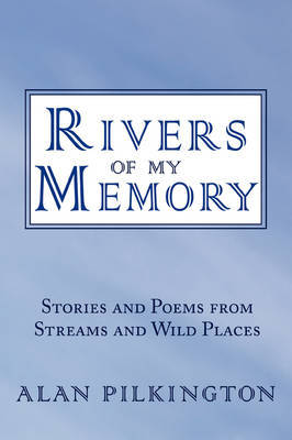 Rivers of My Memory: Stories and Poems from Streams and Wild Places by Alan Pilkington image