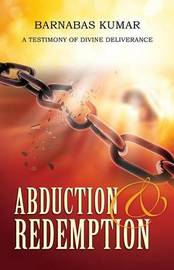 Abduction & Redemption by Barnabas Kumar