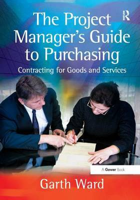 The Project Manager's Guide to Purchasing by Garth Ward