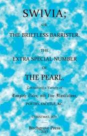 Swivia; Or, the Briefless Barrister. the Extra Special Number of the Pearl by * Anonymous
