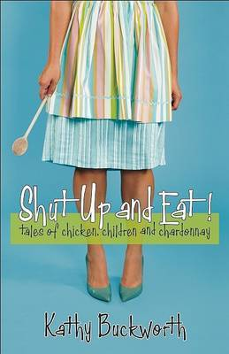 Shut Up and Eat! by Kathy Buckworth