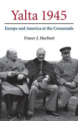 Yalta 1945 by Fraser J Harbutt