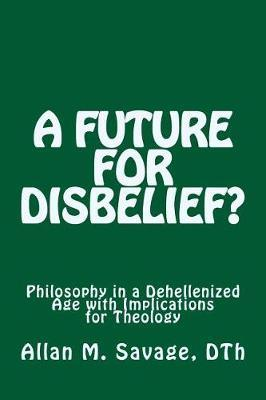 A Future for Disbelief by Allan M. Savage