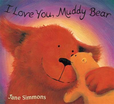I Love You, Muddy Bear by Jane Simmons image
