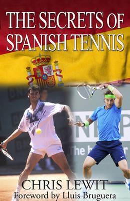Secrets of Spanish Tennis by Lewit Chris