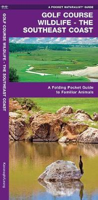 Golf Course Wildlife, Southeast Coast: A Folding Pocket Guide to Familiar Coastal Species in the Southeastern U.S.A. by Senior Consultant James Kavanagh (Senior Consultant, Oxera Oxera Oxera) image