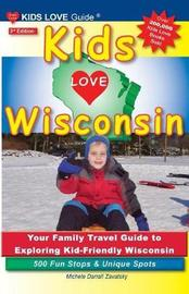 Kids Love Wisconsin, 3rd Edition by Michele Darrall Zavatsky