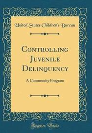 Controlling Juvenile Delinquency by United States Children Bureau image