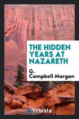 The Hidden Years at Nazareth by G Campbell Morgan