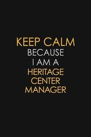Keep Calm Because I Am A Heritage Center Manager by Blue Stone Publishers image