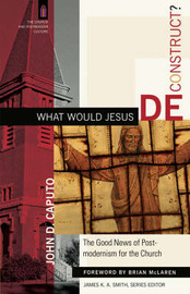 What Would Jesus Deconstruct? by John D Caputo image