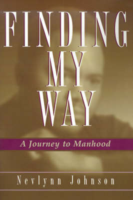 Faith, Courage, and Wisdom: A Journey to Manhood by Nevlynn L Johnson, Sr