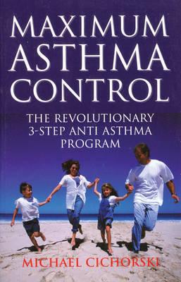 Maximum Asthma Control by Michael Cichorski