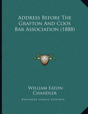 Address Before the Grafton and Coos Bar Association (1888) by William Eaton Chandler image