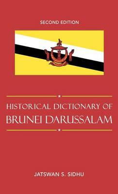 Historical Dictionary of Brunei Darussalam by Jatswan S. Sidhu