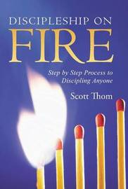 Discipleship on Fire by Scott Thom