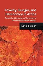 Poverty, Hunger, and Democracy in Africa by D Bigman