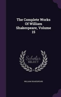 The Complete Works of William Shakespeare, Volume 15 by William Shakespeare