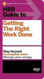 HBR Guide to Getting the Right Work Done (HBR Guide Series) by Harvard Business Review