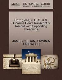 Cruz (Jose) V. U. S. U.S. Supreme Court Transcript of Record with Supporting Pleadings by James N Egan
