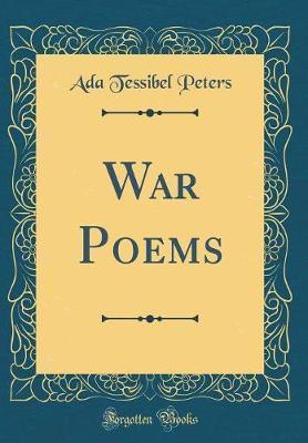 War Poems (Classic Reprint) by Ada Tessibel Peters