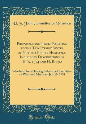 Proposals and Issues Relating to the Tax-Exempt Status of Not-For-Profit Hospitals, Including Descriptions of H. R. 1374 and H. R. 790 by U S Joint Committee on Taxation