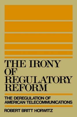 The Irony of Regulatory Reform by Robert Britt Horwitz image