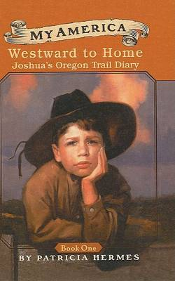 Westward to Home: Joshua's Oregon Trail Diary by Patricia Hermes image