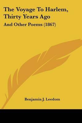 The Voyage To Harlem, Thirty Years Ago: And Other Poems (1867) by Benjamin J Leedom image