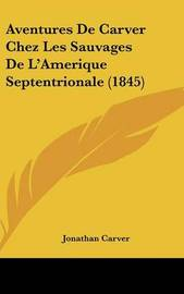 Aventures de Carver Chez Les Sauvages de L'Amerique Septentrionale (1845) by Jonathan Carver
