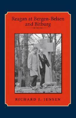 Reagan at Bergen-Belsen and Bitburg by Richard J. Jensen