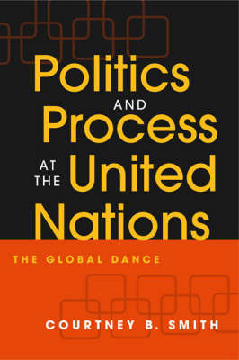 Politics and Process at the United Nations by Courtney B. Smith