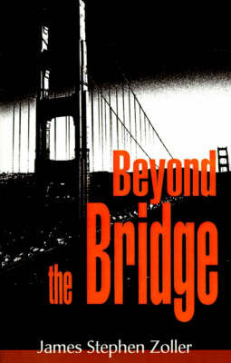Beyond the Bridge by James Stephen Zoller