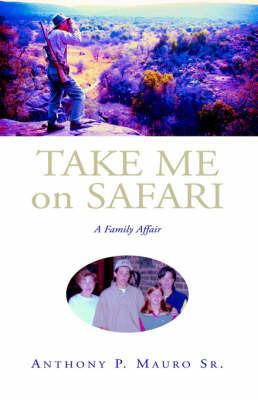Take Me on Safari by Anthony P. Mauro Sr.
