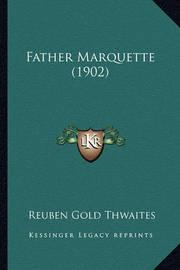 Father Marquette (1902) by Reuben Gold Thwaites