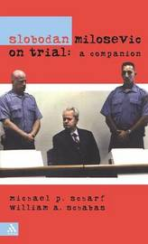 Slobodan Milosevic on Trial by Michael P. Scharf