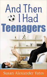 And Then I Had Teenagers by Susan Alexander Yates image
