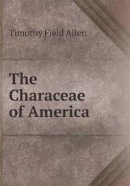 The Characeae of America by Timothy Field Allen