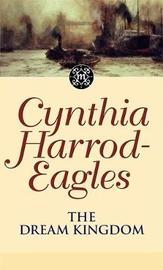 The Dream Kingdom by Cynthia Harrod-Eagles