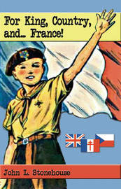 For King, Country and...France! by John L. Stonehouse image