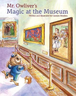 Mr. Owliveras Magic at the Museum by Carolyn Bracken
