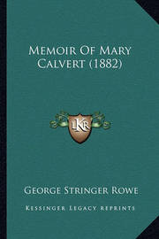 Memoir of Mary Calvert (1882) by George Stringer Rowe