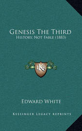 Genesis the Third: History, Not Fable (1883) by Edward White