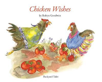 Chicken Wishes by Robyn Goodwin